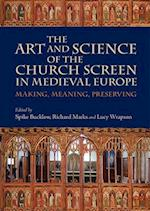 The Art and Science of the Church Screen in Medieval Europe (Boydell Studies in Medieval Art and Architecture, nr. 9)