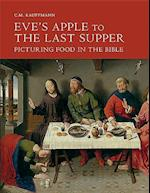 Eve`s Apple to the Last Supper - Picturing Food in  the Bible