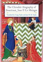 The Chivalric Biography of Boucicaut, Jean II Le Meingre