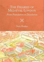 The Friaries of Medieval London (Studies in the History of Medieval Religion, nr. 46)