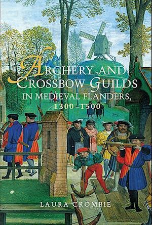 Archery and Crossbow Guilds in Medieval Flanders, 1300-1500