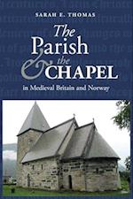 The Parish and the Chapel in Medieval Britain and Norway (St. Andrews Studies in Scottish History, nr. )