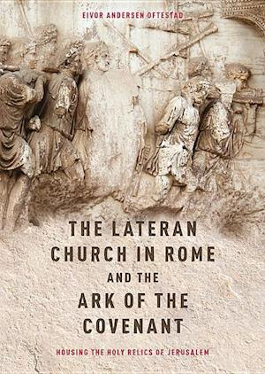 The Lateran Church in Rome and the Ark of the Co -  with an edition and translation of the Descriptio n Lateranensis Ecclesiae (BAV Reg. Lat. 712)