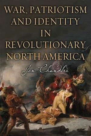 War, Patriotism and Identity in Revolutionary North America
