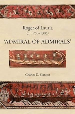 Roger of Lauria (c.1250-1305) - Admiral of Admirals