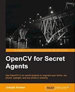 OpenCV for Secret Agents af Joseph Howse