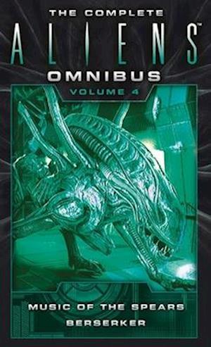 The Complete Aliens Omnibus: Volume Four (Music of the Spears, Berserker)