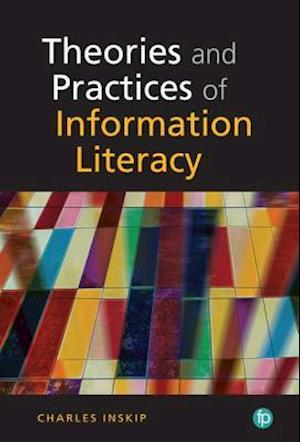 Bog, paperback Theory and Practice of Information Literacy af Charles Inskip