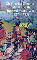 Sir Charles Oman's England and the Hundred Years' War (1327-1485)
