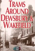 Trams Around Dewsbury & Wakefield
