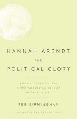 Bog, paperback Hannah Arendt and Political Glory af Peg Birmingham