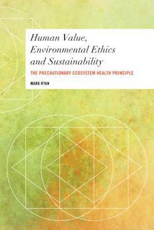 Human Value, Environmental Ethics and Sustainability af Mark Ryan