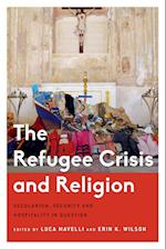 The Refugee Crisis and Religion (Critical Perspectives on Religion in International Politics)