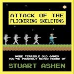 Attack of the Flickering Skeletons: More Terrible Old Games You ve Probably Never Heard Of