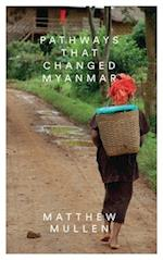 Pathways that Changed Myanmar af Matthew Mullen