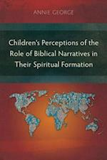 Children's Perceptions of the Role of Biblical Narratives in Their Spiritual Formation