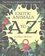 The Curious Explorer's Illustrated Guide to Exotic Animals A to Z