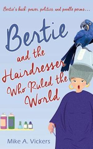 Bertie and the Hairdresser Who Ruled the World