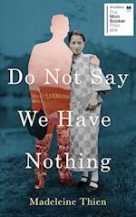 Do Not Say We Have Nothing af Madeleine Thien