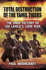 Total Destruction of the Tamil Tigers af Paul Moorcraft