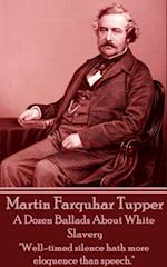 Dozen Ballads About White Slavery af Martin Farquhar Tupper