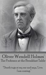 Oliver Wendell Holmes' the Professor at the Breakfast Table
