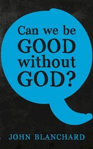 Bog, paperback Can We Be Good Without God ? af John Blanchard