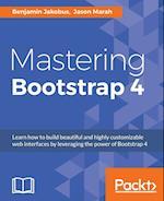 Mastering Bootstrap 4 af Benjamin Jakobus, Jason Marah