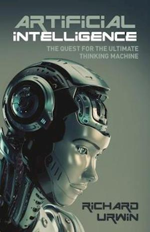 Artificial Intelligence: the Quest for the Ultimate Thinking Machine