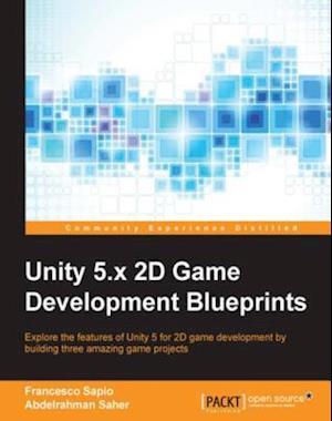 Unity 5.x 2D Game Development Blueprints af Francesco Sapio, Abdelrahman Saher