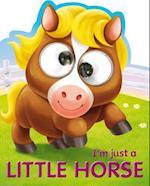 I'm Just a Little Horse (Googley eye Books)