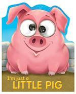 I'm Just a Little Pig (Googley eye Books)