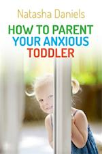 How to Parent Your Anxious Toddler af Natasha Daniels