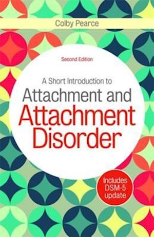 Short Introduction to Attachment and Attachment Disorder, Second Edition af Colby Pearce