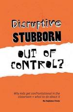 Disruptive, Stubborn, Out of Control?