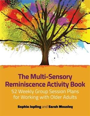 Multi-Sensory Reminiscence Activity Book af Sophie Jopling, Sarah Mousley