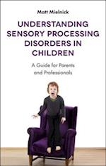Understanding Sensory Processing Disorders in Children af Matt Mielnick