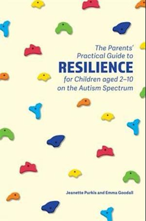 Parents' Practical Guide to Resilience for Children aged 2-10 on the Autism Spectrum