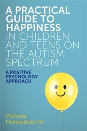 Practical Guide to Happiness in Children and Teens on the Autism Spectrum af Victoria Honeybourne