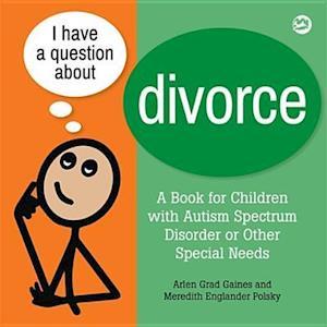 I Have a Question about Divorce af Meredith Englander Polsky, Arlen Grad Gaines