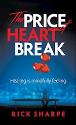 The Price of Heartbreak: Healing Is Mindfully Feeling