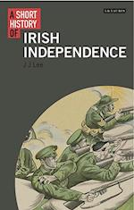 A Short History of Irish Independence (I B Tauris Short Histories)