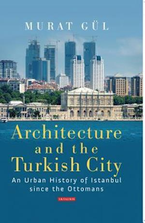 Bog, hardback Architecture and the Turkish City af Murat Gul