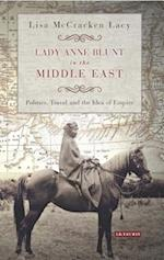 Lady Anne Blunt in the Middle East (International Library of Historical Studies)