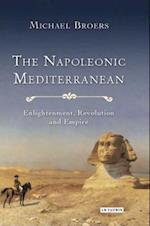 The Napoleonic Mediterranean (International Library of Historical Studies)