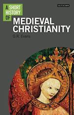 A Short History of Medieval Christianity (I B Tauris Short Histories)