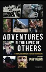 Adventures in the Lives of Others: Ethical Dilemmas in Factual Filmmaking af James Quinn