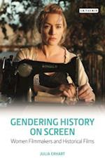 Gendering History on Screen (Library of Gender and Popular Culture)