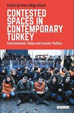 Contested Spaces in Contemporary Turkey (Library of Modern Turkey)