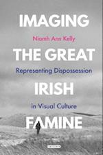 Imaging the Great Irish Famine (International Library of Visual Culture)